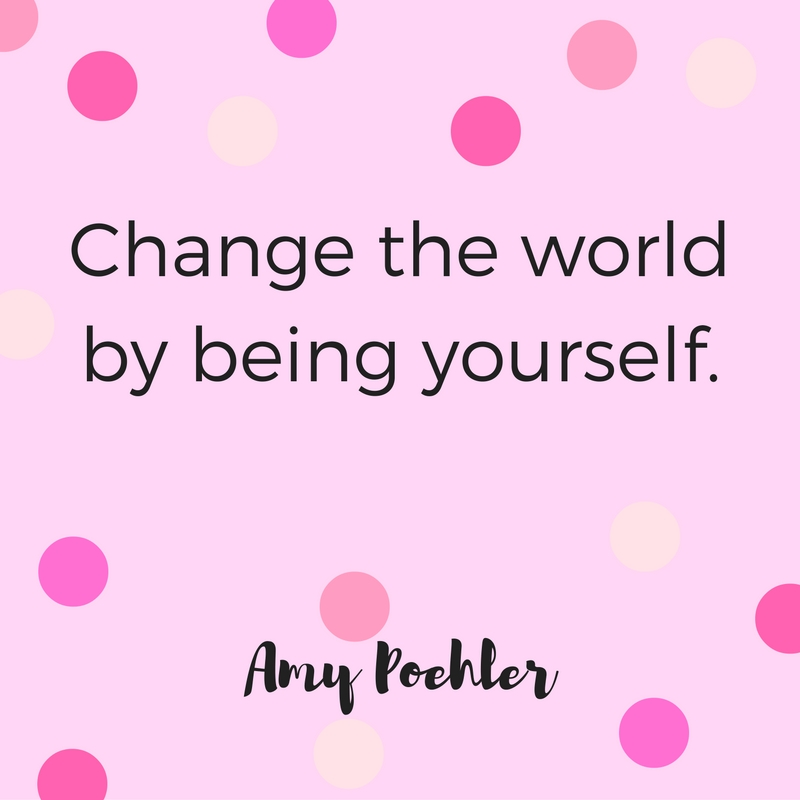 """""""Change the world by being yourself."""" Quote by Amy Poehler."""