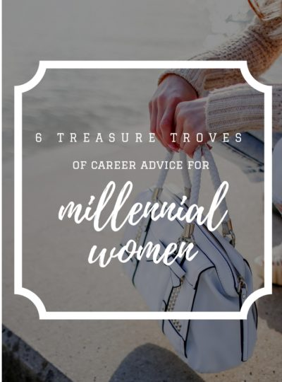 6 Treasure Troves of Career Advice for Millennial Women