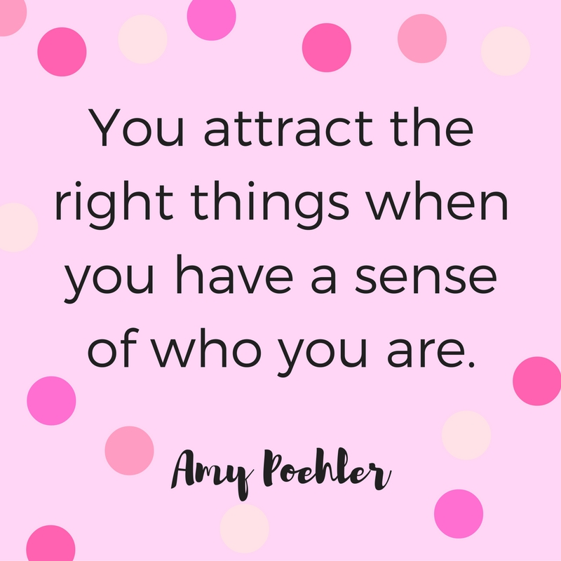 You attract the right things when you have a sense of who you are. Quote by Amy Poehler.